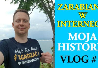Zarabianie w Internecie – Moja Historia